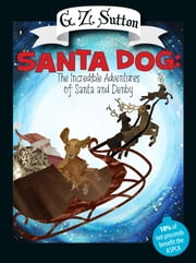 Santa Dog: The Incredible Adventure of Santa and Denby ebook by G.Z. Sutton