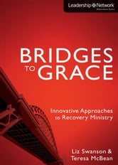 Bridges to Grace - Innovative Approaches to Recovery Ministry ebook by Elizabeth A Swanson,Teresa J. McBean