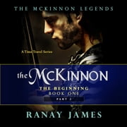 The McKinnon The Beginning: Book 1 Part 2 The McKinnon Legends (A Time Travel Series) audiobook by Ranay James