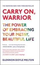 Carry On, Warrior ebook by Glennon Doyle Melton