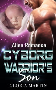 Cyborg Warrior's Son - Alien Romance ebook by Gloria Martin