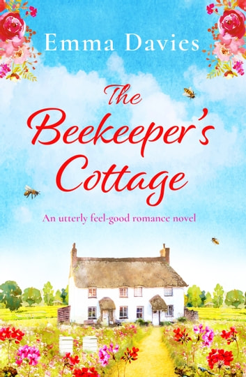The Beekeeper's Cottage - An utterly feel-good romance novel ekitaplar by Emma Davies