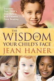 The Wisdom of Your Child's Face ebook by Jean Haner