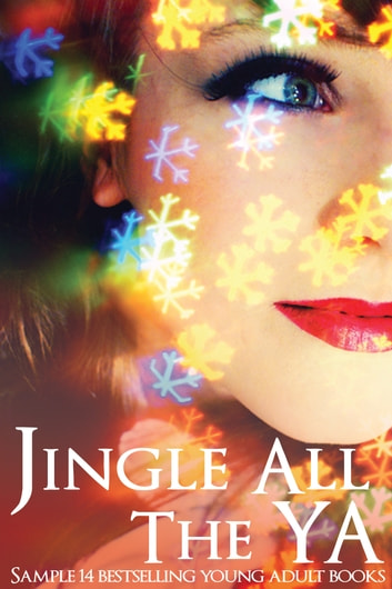 Jingle all the YA - Sample 14 Bestselling Young Adult Books ebook by S.R. Johannes,M. Leighton,Jessica Sorensen