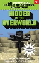 Hidden in the Overworld - An Unofficial League of Griefers Adventure, #2 ebook by Winter Morgan