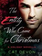 The Entity Who Came for Christmas - A Holiday Novella ebook by Cat Devon