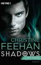 Vittorio - Shadows Band 4 - Roman ebook by Christine Feehan, Antonia Zauner