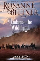 Embrace the Wild Land ebook by Rosanne Bittner
