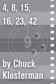 4,8,15,16,23,42 - An Essay from Chuck Klosterman IV ebook by Chuck Klosterman