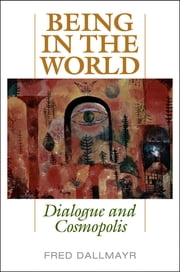 Being in the World - Dialogue and Cosmopolis ebook by Fred Dallmayr