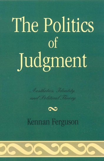The Politics of Judgment - Aesthetics, Identity, and Political Theory ebook by Kennan Ferguson