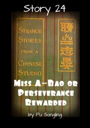 Story 24: Miss A-Bao or Perseverance Rewarded ebook by Pu Songling