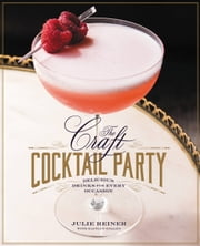 The Craft Cocktail Party - Delicious Drinks for Every Occasion ebook by Julie Reiner,Kaitlyn Goalen