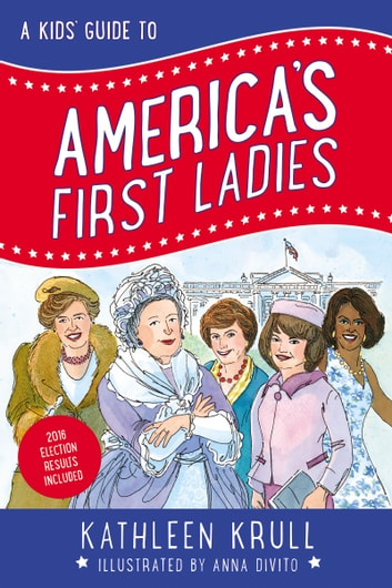 A Kids' Guide to America's First Ladies ebook by Kathleen Krull