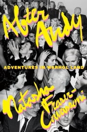 After Andy - Adventures in Warhol Land ebook by Natasha Fraser-Cavassoni