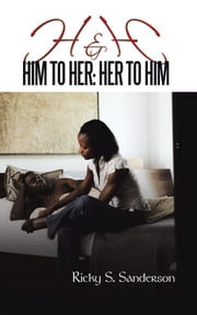 H&H - Him to Her: Her to Him ebook by Ricky S. Sanderson