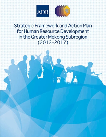Strategic Framework and Action Plan for Human Resource Development in the Greater Mekong Subregion (2013–2017) ebook by Asian Development Bank