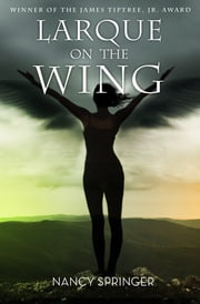 Larque on the Wing ebook by Nancy Springer