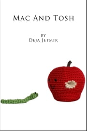 Mac and Tosh Apple Amigurumi with Removable Worm Friend ebook by Deja Jetmir