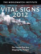Vital Signs 2012 - The Trends that are Shaping Our Future ebook by The The Worldwatch Institute