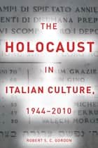 The Holocaust in Italian Culture, 1944–2010 ebook by Robert Gordon