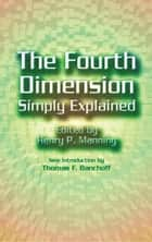 The Fourth Dimension Simply Explained ebook by Henry P. Manning