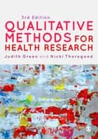 Qualitative Methods for Health Research ebook by Dr Nicki Thorogood,Judith Green