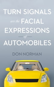 Turn Signals are the Facial Expressions of Automobiles ebook by Don Norman