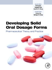 Developing Solid Oral Dosage Forms - Pharmaceutical Theory & Practice ebook by Yihong Qiu,Yisheng Chen,Geoff G.Z. Zhang,Lirong Liu,William Porter