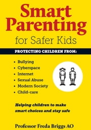 Smart Parenting for Safer Kids - Helping children to make smart choices and stay safe ebook by Freda Briggs