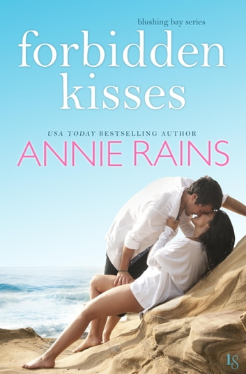 Forbidden Kisses - A Blushing Bay Novel ebook by Annie Rains