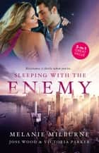 Sleeping With The Enemy/His Mistress for a Week/The Last Guy She Should Call/The Woman Sent to Tame Him ebook by Melanie Milburne, Joss Wood, Victoria Parker