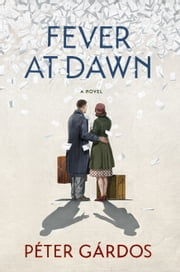 Fever at Dawn ebook by Péter Gárdos,Elizabeth Szász