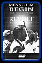 The Revolt - The Story of the Irgun ebook by Menachem Begin