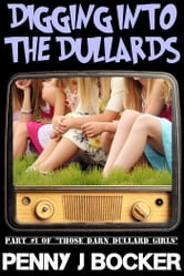 Digging Into The Dullards (Part #1 of Those Darn Dullard Girls) ebook by Penny J Bocker