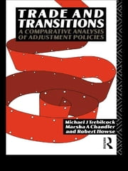 Trade and Transitions - A Comparative Analysis of Adjustment Policies ebook by Marsha Chandler,Robert Howse,Michael Trebilcock