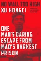 No Wall Too High ebook by Xu Hongci,Erling Hoh