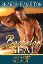 Bachelor SEAL - Beyond SEAL Brotherhood ebook by Sharon Hamilton