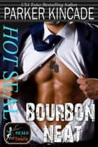 Hot SEAL, Bourbon Neat ebook by