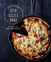 Stir, Sizzle, Bake - Recipes for Your Cast-Iron Skillet ebook by Charlotte Druckman