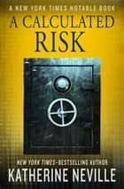 A Calculated Risk - A Novel ebook by Katherine Neville