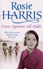 Love Against All Odds ebook by Rosie Harris