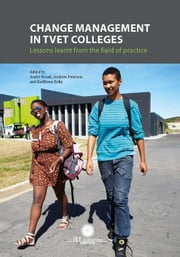 Change Management in TVET Colleges: Lessons Learnt from the Field of Practice ebook by Kraak, Andre