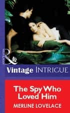 The Spy Who Loved Him (Mills & Boon Vintage Intrigue) 電子書 by Merline Lovelace