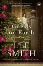 Guests on Earth - A Novel ebook by Lee Smith
