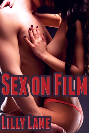 Sex on Film (An Erotic Tale of Voyeurism, Masturbation, and Romance) ebook by Lilly Lane