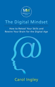 The Digital Mindset - How to Retool Your Skills and Rewire Your Brain for the Digital Age ebook by Carol Ingley