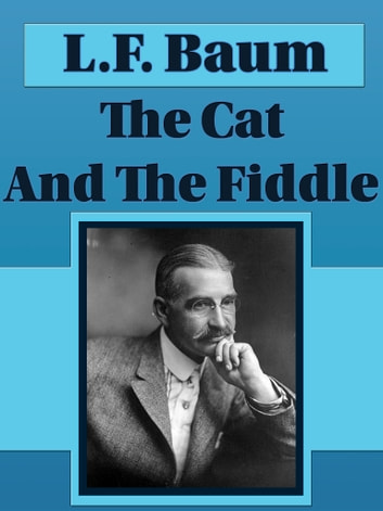 The Cat And The Fiddle ebook by L.F. Baum