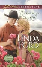 The Cowboy's City Girl ebook by Linda Ford