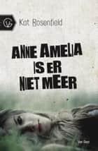 Anne Amelia is er niet meer ebook by Kat Rosenfield